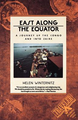 East Along the Equator: A Journey Up the Congo and Into Zaire - Winternitz, Helen, and Godoff, Ann (Editor)