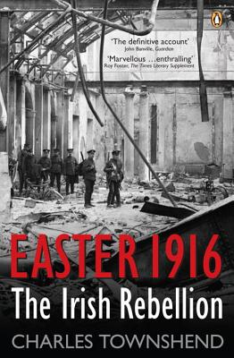 Easter 1916: The Irish Rebellion - Townshend, Charles