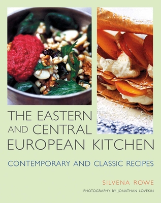 Eastern and Central European Kitchen: Contemporary and Classic Recipes - Rowe, Silvena