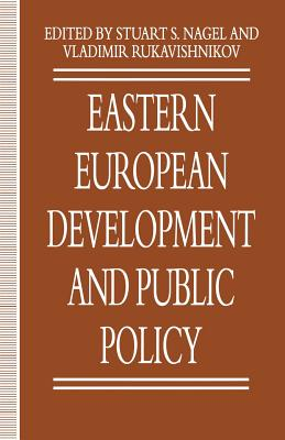 Eastern European Development and Public Policy - Nagel, Stuart S (Editor), and Rukavishnikov, Vladimir (Editor)