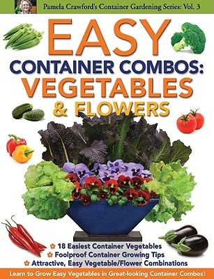 Easy Container Combos: Vegetables & Flowers - Crawford, Pamela