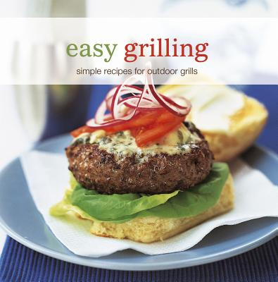 Easy Grilling: Simple Recipes for Outdoor Grills - Ryland Peters & Small