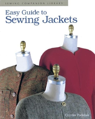 Easy Guide to Sewing Jackets: Sewing Companion Library - Podolak, Cecelia