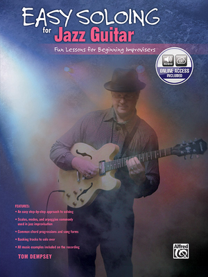 Easy Soloing for Jazz Guitar: Fun Lessons for Beginning Improvisers, Book & CD - Dempsey, Tom