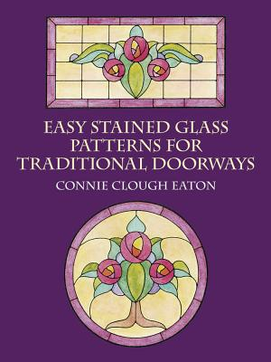 Easy Stained Glass Patterns for Traditional Doorways - Eaton, Connie Clough
