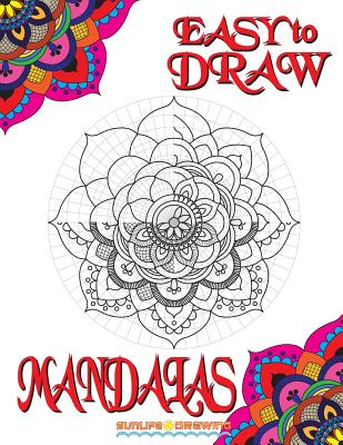 EASY to DRAW Mandalas: Step By Step Guide How To Draw 20 Mandalas - Drawing, Sunlife