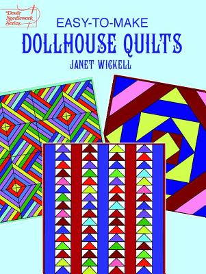 Easy-To-Make Dollhouse Quilts - Wickell, Janet