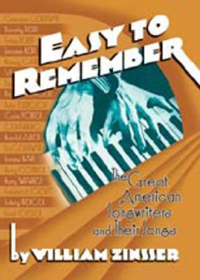 Easy to Remember: The Great American Songwriters and Their Songs - Zinsser, William