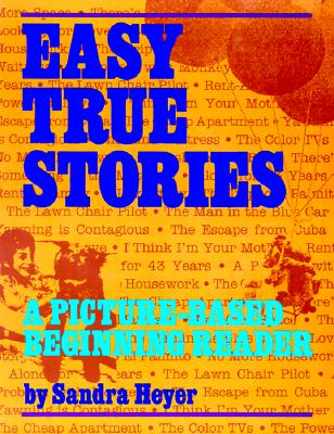 Easy True Stories: A Picture-Based Beginning Reader - Heyer, Sandra