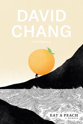 Eat a Peach: A Memoir - Chang, David, and Ulla, Gabe