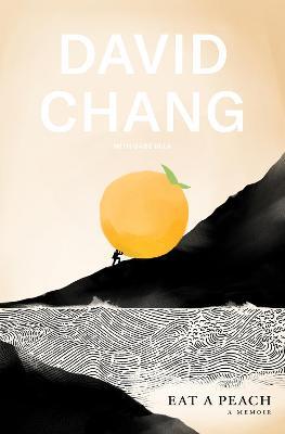Eat A Peach: A Memoir - Chang, David