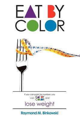 Eat by Color: Bonus Free Workout Section! - Binkowski, Raymond M