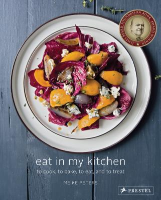 Eat in My Kitchen: To Cook, To Bake, To Eat, and To Treat - Peters, Meike