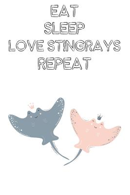 Eat Sleep Love Stringrays Repeat: Cute Stringrays Lovers Journal / Notebook / Diary / Birthday Gift (6x9 - 110 Blank Lined Pages) - Publishing, Bendle