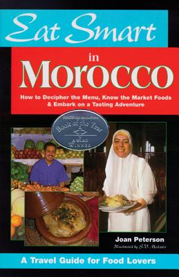 Eat Smart in Morocco: How to Decipher the Menu, Know the Market Foods & Embark on a Tasting Adventure - Peterson, Joan