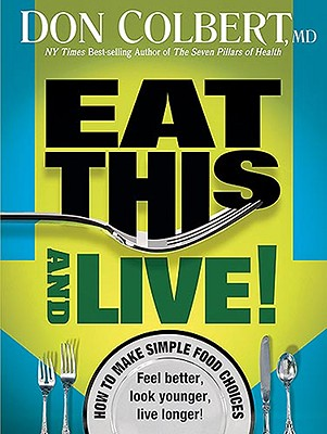 Eat This and Live: Simple Food Choices That Can Help You Feel Better, Look Younger, and Live Longer! - Colbert, Don, M D