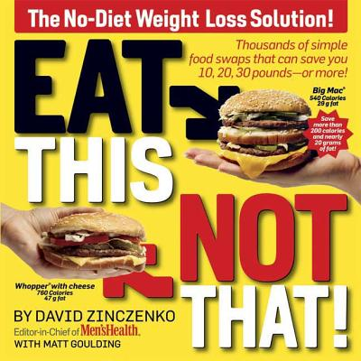 Eat This Not That!: Thousands of Simple Food Swaps That Can Save You 10, 20, 30 Pounds-Or More! - Zinczenko, David, and Goulding, Matt