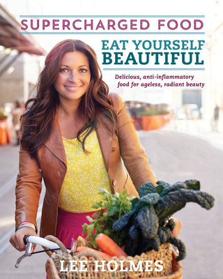 Eat Yourself Beautiful: Supercharged Food - Holmes, Lee