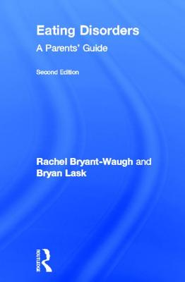 Eating Disorders: A Parents' Guide, Second edition - Bryant-Waugh, Rachel, and Lask, Bryan