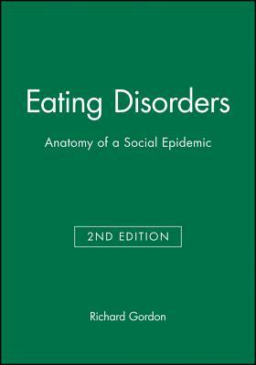 Eating Disorders: Anatomy of a Social Epidemic - Gordon, Richard