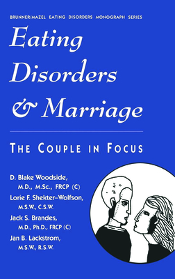 Eating Disorders and Marriage: The Couple in Focus Jan B. - Woodside, D Blake, Dr., M.S., M.S.C., and Woodside D, Bla, and Shekter-Wolfson, Lorie F