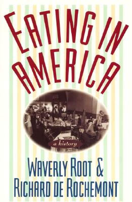 Eating in America: A History - Root, Waverly, and De Rochemont, Richard
