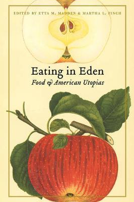 Eating in Eden: Food and American Utopias - Madden, Etta M (Editor), and Finch, Martha L, Professor (Editor)