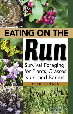 Eating on the Run: Survival Foraging for Plants, Grasses, Nuts, and Berries - Demara, Fred