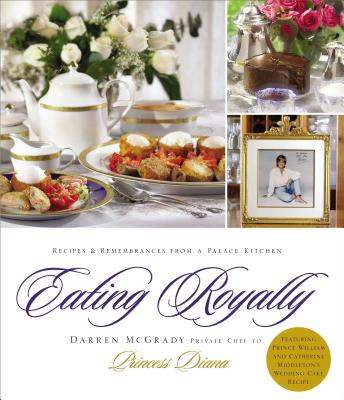 Eating Royally: Recipes and Remembrances from a Palace Kitchen - McGrady, Darren