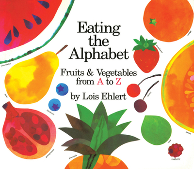 Eating the Alphabet: Fruits & Vegetables from A to Z Lap-Sized Board Book - Ehlert, Lois