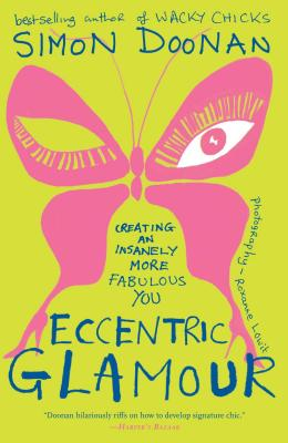 Eccentric Glamour: Creating an Insanely More Fabulous You - Doonan, Simon