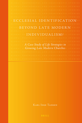Ecclesial Identification Beyond Late Modern Individualism?: A Case Study of Life Strategies in Growing Late Modern Churches - Tangen, Karl Inge