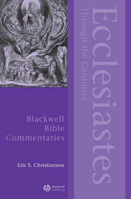 Ecclesiastes Through the Centuries - Christianson, Eric S.
