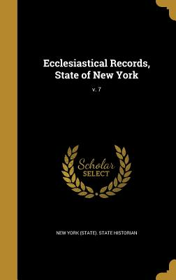Ecclesiastical Records, State of New York; V. 7 - New York (State) State Historian (Creator), and University of the State of New York Arc (Creator), and Hastings, Hugh 1856-1916