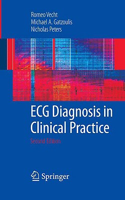ECG Diagnosis in Clinical Practice - Vecht, Romeo, and Gatzoulis, Michael A, and Peters, Nicholas