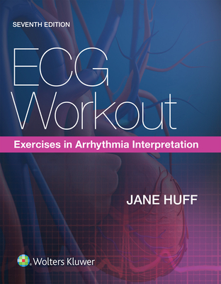 ECG Workout: Exercises in Arrhythmia Interpretation - Huff, Jane, RN, Ccrn