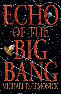 Echo of the Big Bang - Lemonick, Michael D