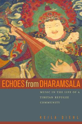 Echoes from Dharamsala: Music in the Life of a Tibetan Refugee Community - Diehl, Keila