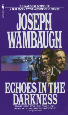 Echoes in the Darkness - Wambaugh, Joseph