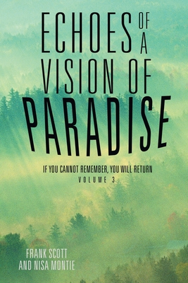 Echoes of a Vision of Paradise: If You Cannot Remember, You Will Return - Scott, Frank, and Montie, Nisa