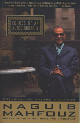 Echoes of an Autobiography - Mahfouz, Naguib, and Johnson-Davies, Denys (Translated by), and Gordimer, Nadine (Foreword by)