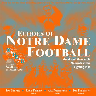 Echoes of Notre Dame Football with 2 CDs: Great and Memorable Moments of the Fighting Irish - Garner, Joe