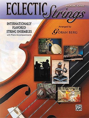 Eclectic Strings, Book 1 (Internationally Flavored String Ensembles with Piano Accompaniments Composed and Arranged by Goran Berg): Score & Parts - Berg, Goran