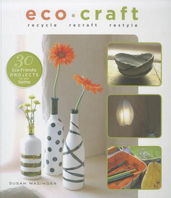 Eco Craft: Recycle, Recraft, Restyle - Wasinger, Susan