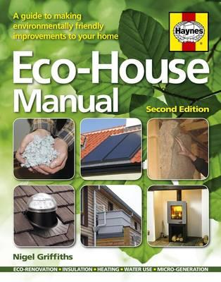 Eco-house Manual: A Guide to Making Environmentally Friendly Improvements to Your Home - Griffiths, Nigel