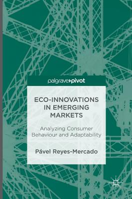 Eco-Innovations in Emerging Markets 2016: Analyzing Consumer Behaviour and Adaptability - Reyes Mercado, Pavel