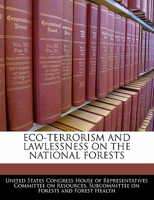 Eco-Terrorism and Lawlessness on the National Forests - United States Congress House of Represen (Creator)