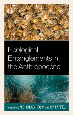 Ecological Entanglements in the Anthropocene - Holm, Nicholas (Editor), and Taffel, Sy (Editor), and Cade, Octavia (Contributions by)