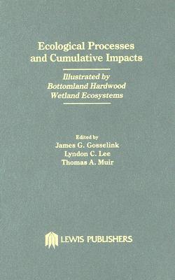 Ecological Processes and Cumulative Impacts: Illustrated by Bottomland Hardwood Wetland Ecosystems - Coastal Ecology Inst
