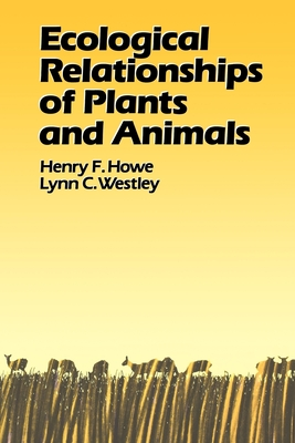 Ecological Relationships of Plants and Animals - Howe, Henry F